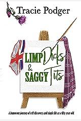 Limp Dicks & Saggy Tits (Limp Dicks, Cold Nips, & Posh Frocks Book 1) Kindle Edition