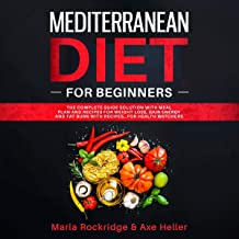 Mediterranean Diet for Beginners: The Complete Guide Solution with Meal Plan and Recipes for Weight Loss, Gain Energy and Fat Burn with Recipes...for Health Watchers