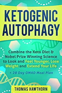 Ketogenic Autophagy: Combine the Keto Diet & Nobel Prize Winning Science to Look and Feel Younger, Lose Weight and Extend Your Life + 28 Day OMAD Meal Plan