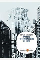 Potere e complessità sociale (Saggi. Tascabili) (Italian Edition) Kindle Edition