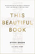 This Beautiful Book: An Exploration of the Bible's Incredible Story Line and Why It Matters Today