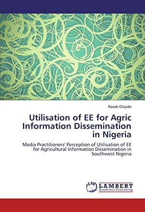 Utilisation of EE for Agric Information Dissemination in Nigeria: Media Practitioners Perception of Utilisation of EE for Agricultural  Information Dissemination in Southwest Nigeria