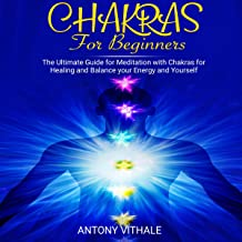 Chakras for Beginners: The Ultimate Guide for Meditation with Chakras for Healing and Balance your Energy and Yourself