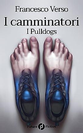 I camminatori: Vol. 1 - I Pulldogs (Future Fiction 61)