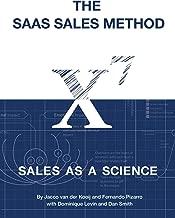 The SaaS Sales Method: Sales As a Science (Sales Blueprints Book 1)