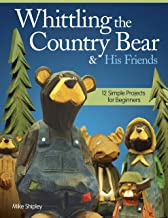 Whittling the Country Bear & His Friends: 12 Simple Projects for Beginners (Fox Chapel Publishing) Step-by-Step Instructions & Easy-to-Use Patterns for Bears, Moose, Beavers, & Rabbits; 180 Photos