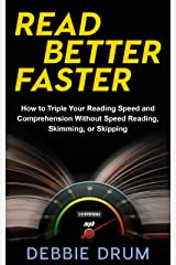 Read Better Faster: How to Triple Your Reading Speed and Comprehension Without Speed Reading, Skimming, or Skipping Kindle Edition