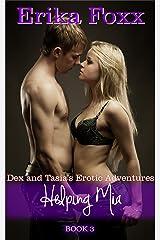 Helping Mia (Dex and Tasia's Erotic Adventures Book 3) Kindle Edition