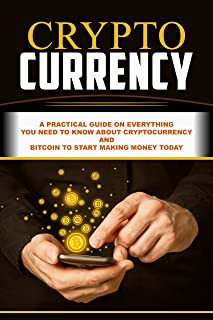 Cryptocurrency: A Practical Guide On Everything You Need To Know About Cryptocurrency And Bitcoin To Start Making Money Today (Blockchain, Millionaire, ... ETH, Money, Ethereum Investing, Altcoin)
