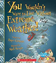 You Wouldn't Want to Live Without Extreme Weather! (You Wouldn't Want to Live Without…)