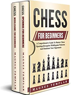 Chess For Beginners: A Comprehensive Guide To Master Chess Openings,Recognize Middlegame Patterns And Dominate Your Opponent