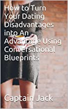 How to Turn Your Dating Disadvantages into An Advantage Using Conversational Blueprints