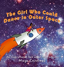 The Girl Who Could Dance in Outer Space - An Inspirational Tale About Mae Jemison