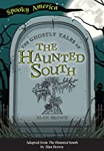 The Ghostly Tales of the Haunted South (Spooky America)