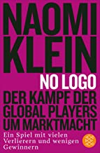 No Logo!: Der Kampf der Global Players um Marktmacht - Ein Spiel mit vielen Verlierern und wenigen Gewinnern (German Edition)