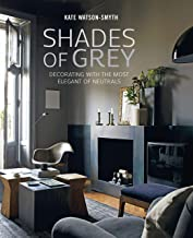 Shades of Grey: Decorating with the most elegant of neutrals (English Edition)