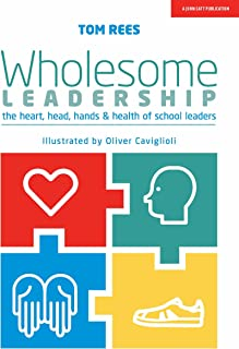 Wholesome Leadership: The Heart, Head, Hands & Health of School Leaders