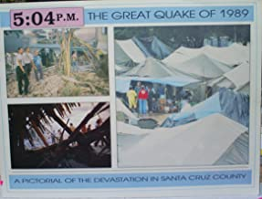5:04 P.M. The Great Quake of 1989: A Pictorial of the Devastation in Santa Cruz County [California]