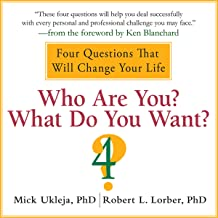 Who Are You? What Do You Want?: A Journey for the Best of Your Life