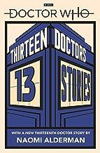 DOCTOR WHO 13 DOCTORS 13 STORIES: Thirteen Doctors 13 Stories