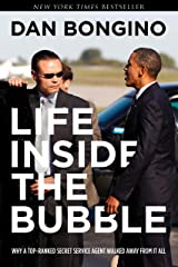 Life Inside the Bubble: Why a Top-Ranked Secret Service Agent Walked Away from It All Kindle Edition