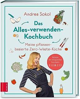 Das Alles-verwenden-Kochbuch: Meine pflanzenbasierte Zero-Wa