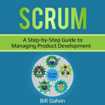 Scrum: A Step-by-Step Guide to Managing Product Development: Lean Six, Book 7