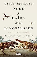 Auge y caída de los dinosaurios: La nueva historia de un mundo perdido (Spanish Edition)