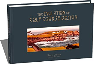 The Evolution of Golf Course Design by Keith Cutten | New, Epic Golf Course Architecture Book | The perfect gift for every...