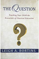 The Question, Teaching Your Child the Essentials of Classical Education Paperback