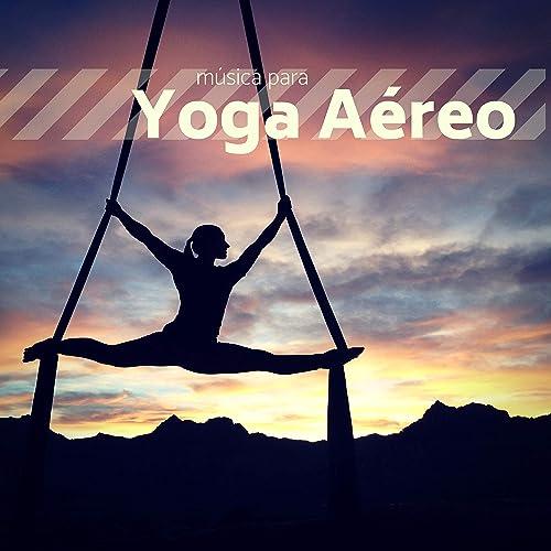 Música para Yoga Aéreo - 30 Canciones Tranquilas Relajación ...