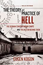 The Theory and Practice of Hell: The German Concentration Camps and the System Behind Them