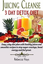 Juicing Cleanse 3 Day Detox Diet - Easy 3 Day Diet Plan with Healthy Juices and Smoothie Recipes to Stop Sugar Cravings, B...