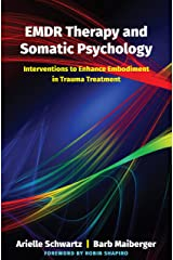 EMDR Therapy and Somatic Psychology: Interventions to Enhance Embodiment in Trauma Treatment Kindle Edition