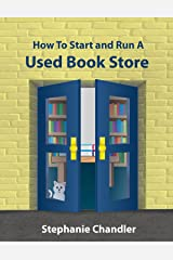 How to Start and Run a Used Book Store: A Book Store Owner's Essential Toolkit with Real-World Insights, Strategies, Forms, and Procedures Kindle Edition
