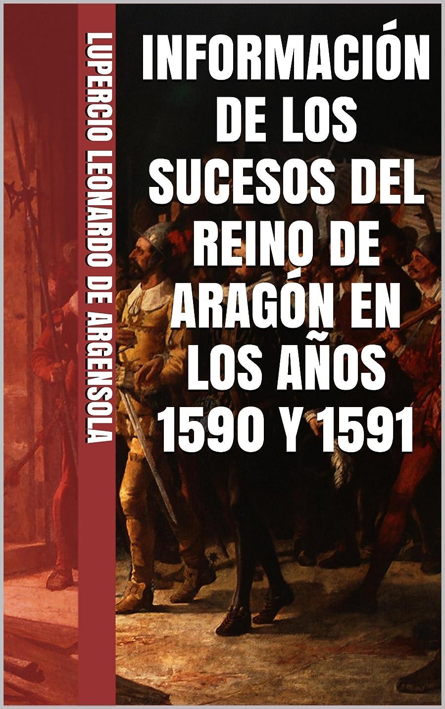 オーケストラ学校サワーINFORMACIóN DE LOS SUCESOS DEL REINO DE ARAGóN EN LOS A?OS 1590 Y 1591 (Spanish Edition)