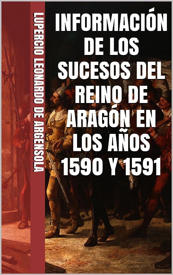 請願者クラックプラグINFORMACIóN DE LOS SUCESOS DEL REINO DE ARAGóN EN LOS A?OS 1590 Y 1591 (Spanish Edition)