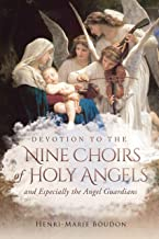 Devotion to the Nine Choirs of Holy Angels: And Especially to the Angel-Guardians