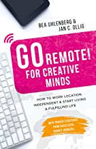 GO REMOTE! for creative minds – How to work location independent & start living a fulfilling life: With proven strategies ...