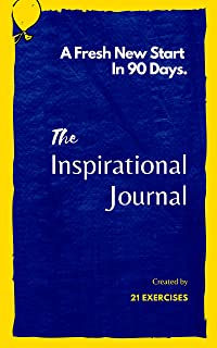 The Inspirational Journal: A Fresh New Start In 90 Days (Motivation Journals To Write In For Men And Women Book 1)