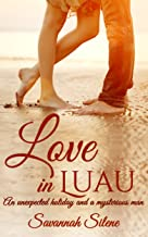 ROMANCE: CONTEMPORARY ROMANCE: Love in Luau (Island Holiday Billionaire Mystery man HAE Romance) (Contemporary Coming of Age New Adult and College Romance)