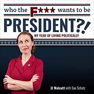 Who the F*** Wants to be President: My Year of Living Politically