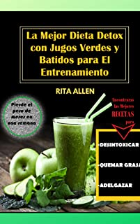 La Mejor Dieta Detox Con Batidos Verdes y Jugos para el