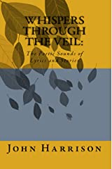 Whispers Through the Veil: The Poetic Sounds of Lyrics and Stories Kindle Edition