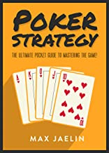 Poker Strategy: The Ultimate Pocket Guide to Take You From Beginner to Advanced in Texas Hold'em Poker Strategy - Reading Tells, Bluffing, Playing Professional and Winning Tournaments