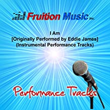 I Am (High Key) [Originally Performed by Eddie James] [Instrumental Track]