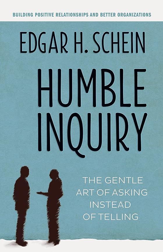 矢印効果的苦情文句Humble Inquiry: The Gentle Art of Asking Instead of Telling (English Edition)
