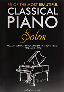 55 Of The Most Beautiful Classical Piano Solos: Bach, Beethoven, Chopin, Debussy, Handel, Mozart, Satie, Schubert, Tchaiko...