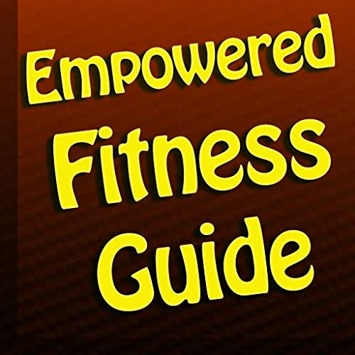 Empowered Fitness Guide