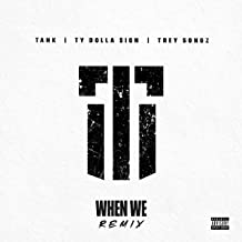 When We (Remix) [feat. Ty Dolla $ign and Trey Songz] [Explicit]